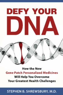 Defy Your DNA : How the New Gene Patch Personalized Medicines Will Help You Overcome Your Greatest Health Challenges, Paperback / softback Book