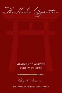 The Haiku Apprentice : Memoirs of Writing Poetry in Japan, Paperback / softback Book