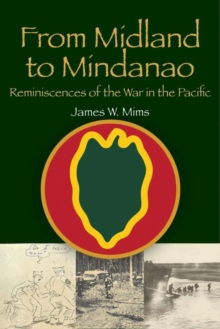 From Midland to Mindanao : Reminiscences of the War in the Paciffic, Paperback / softback Book