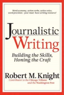 Journalistic Writing : Building the Skills, Honing the Craft, Paperback Book
