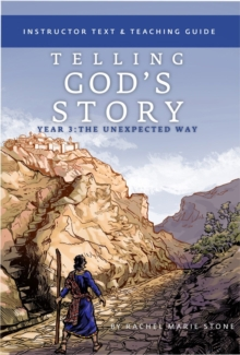 Telling God's Story, Year Three : The Unexpected Way: Instructor Text and Teaching Guide, Paperback / softback Book