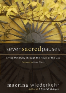 Seven Sacred Pauses : Living Mindfully Through the Hours of the Day, Paperback Book