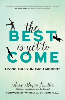 The Best Is Yet to Come : Living Fully in Each Moment, Paperback / softback Book