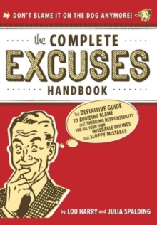 The Complete Excuses Handbook : The Definitive Guide to Avoiding Blame and Shirking Responsibility, Paperback / softback Book