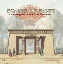 Echoes of Egypt : Conjuring the Land of the Pharaohs, Paperback / softback Book