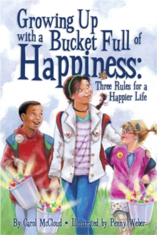Growing Up With A Bucket Full Of Happiness : Three Rules for a Happier Life, Paperback Book
