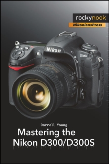Mastering the Nikon D300/D300S, Paperback Book