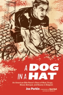 A Dog in a Hat : An American Bike Racer's Story of Mud, Drugs, Blood, Betrayal, and Beauty in Belgium, Paperback Book