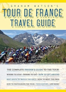 Graham Watson's Tour de France Travel Guide : The Complete Insider's Guide to the Tour!, Paperback / softback Book