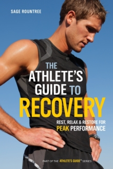 The Athlete's Guide to Recovery : Rest, Relax, and Restore for Peak Performance, Paperback / softback Book