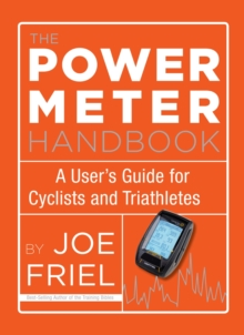 Power Meter Handbook : A User's Guide for Cyclists and Triathletes, Paperback / softback Book