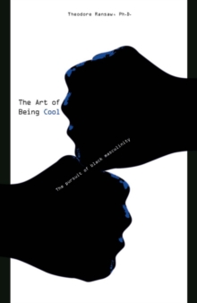 The Art of Being Cool : The Pursuit of Black Masculinity, Paperback / softback Book