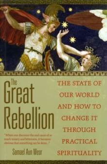 The Great Rebellion : The State of Our World and How to Change it Through Practical Spirituality, Paperback / softback Book