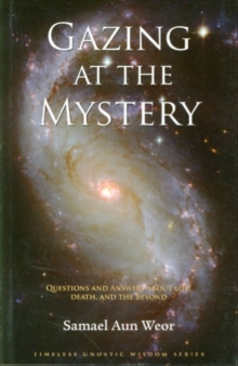 Gazing at the Mystery : Questions and Answers About Life, Death, and the Beyond, Paperback / softback Book