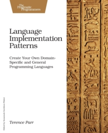 Language Implementation Patterns : Techniques for Implementing Domain-Specific Languages, Paperback / softback Book