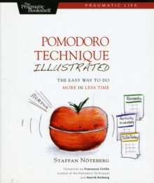 Pomodoro Technique Illustrated : Can You Focus - Really Focus - for 25 Minutes?, Paperback Book