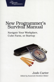 New Programmer's Survival Manual : Navigate Your Workplace, Cube Farm, or Startup, Paperback Book