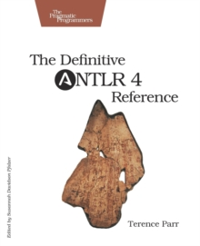 The Definitive ANTLR 4 Reference, Paperback Book