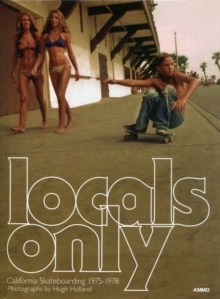 Locals Only : Skateboarding in California 1975-1978, Hardback Book