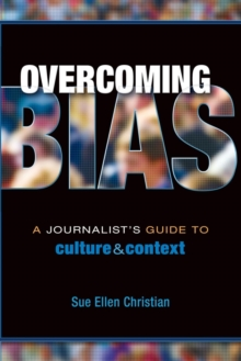 Overcoming Bias : A Journalist's Guide to Culture & Context, Paperback Book