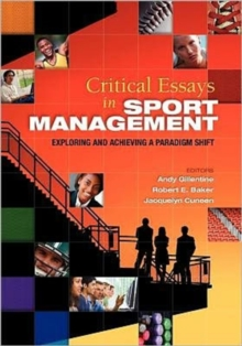Critical Essays in Sport Management : Exploring and Achieving a Paradigm Shift, Paperback Book