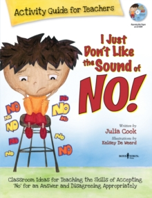 I Just Don't Like the Sound of No!  Activity Guide for Teachers : Classroom Ideas for Teaching the Skills of Accepting 'No' for an Answer and Disagreeing Appropriately, Paperback Book