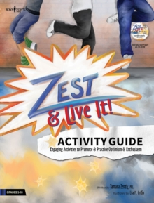 Zest & Live it! Activity Guide : Engaging Activities to Promote and Practice Optimism and Enthusiasm, Paperback Book