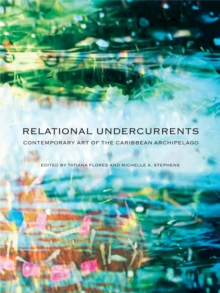 Relational Undercurrents : Contemporary Art of the Caribbean Archipelago, Paperback / softback Book