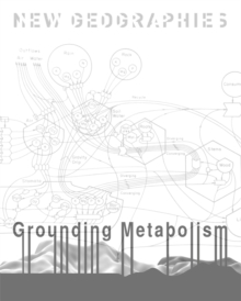 New Geographies, 6 - Grounding Metabolism, Hardback Book