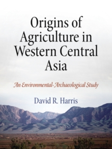 Origins of Agriculture in Western Central Asia : An Environmental-Archaeological Study, Hardback Book