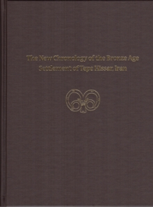 The New Chronology of the Bronze Age Settlement of Tepe Hissar, Iran, Hardback Book