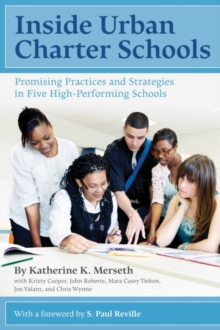 Inside Urban Charter Schools : Promising Practices and Strategies in Five High-Performing Schools, Paperback / softback Book