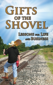 Gifts of the Shovel : Lessons for Life and Business, Paperback Book