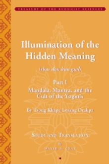 Tsong Khapa's Illumination of the Hidden Meaning and the Cult of the Yognis, a Study and Annotated Translation of Chapters 1-24 of Kun Sel, Hardback Book