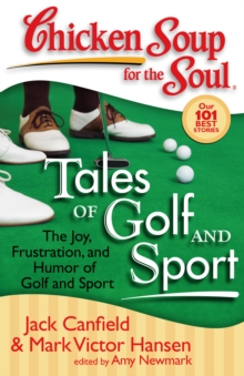 Chicken Soup for the Soul: Tales of Golf and Sport : The Joy, Frustration, and Humor of Golf and Sport, Paperback / softback Book