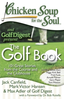 Chicken Soup for the Soul: The Golf Book : 101 Great Stories from the Course and the Clubhouse, Paperback / softback Book