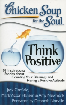 Chicken Soup for the Soul: Think Positive : 101 Inspirational Stories About Counting Your Blessings and Having a POS, Paperback / softback Book