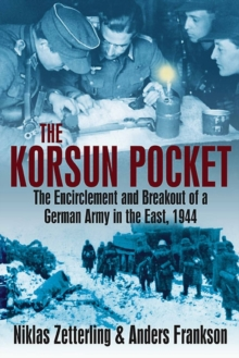 Korsun Pocket : The Encirclement and Breakout of a German Army in the East, 1944, Paperback / softback Book