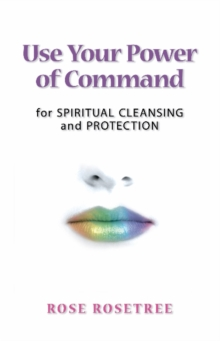 Use Your Power of Command for Spiritual Cleansing and Protection, Paperback Book