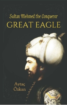 Great Eagle : Sultan Mehmed the Conqueror, Paperback / softback Book