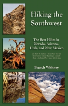 Hiking the Southwest : The Best Hikes in Nevada, Arizona, Utah, and New Mexico, Paperback / softback Book