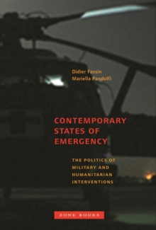 Contemporary States of Emergency : The Politics of Military and Humanitarian Interventions, Paperback / softback Book