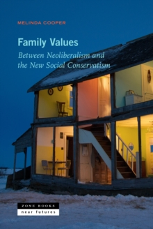 Family Values : Between Neoliberalism and the New Social Conservatism, Paperback / softback Book