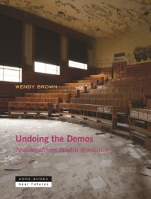 Undoing the Demos : Neoliberalism's Stealth Revolution, Paperback / softback Book
