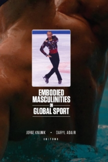 Embodied Masculinities in Global Sport, Paperback / softback Book
