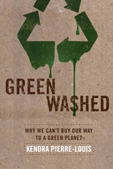 Green Washed : Why We Can't Buy Our Way to A Green Planet, Paperback Book