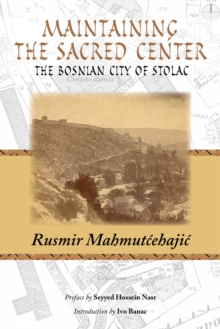 Maintaining the Sacred Center : The Bosnian City of Stolac, Paperback / softback Book