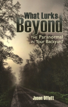 What Lurks Beyond : The Paranormal in Your Backyard, Paperback / softback Book