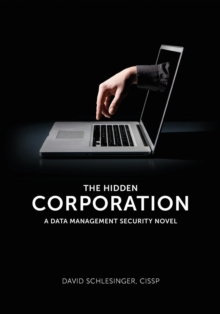 Hidden Corporation : A Data Management Security Novel, Paperback Book