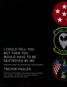 I Could Tell You But Then You Would Have To Be Destroyed By Me : Emblems from the Pentagon's Black World, Paperback Book
